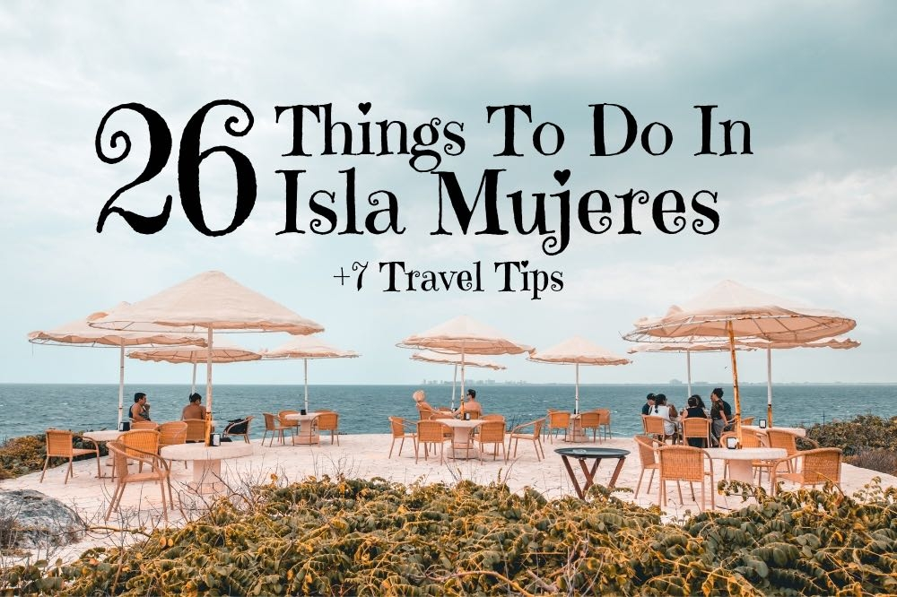 26 Things To Do In Isla Mujeres + 7 Travel Tips