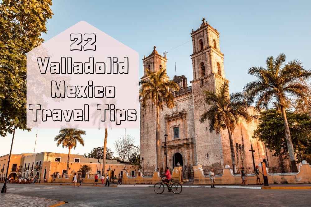 22 Things To Know When You Travel To Valladolid Mexico