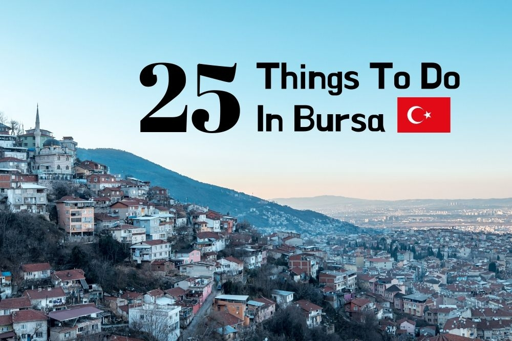 25 Things To Do In Bursa, Turkey