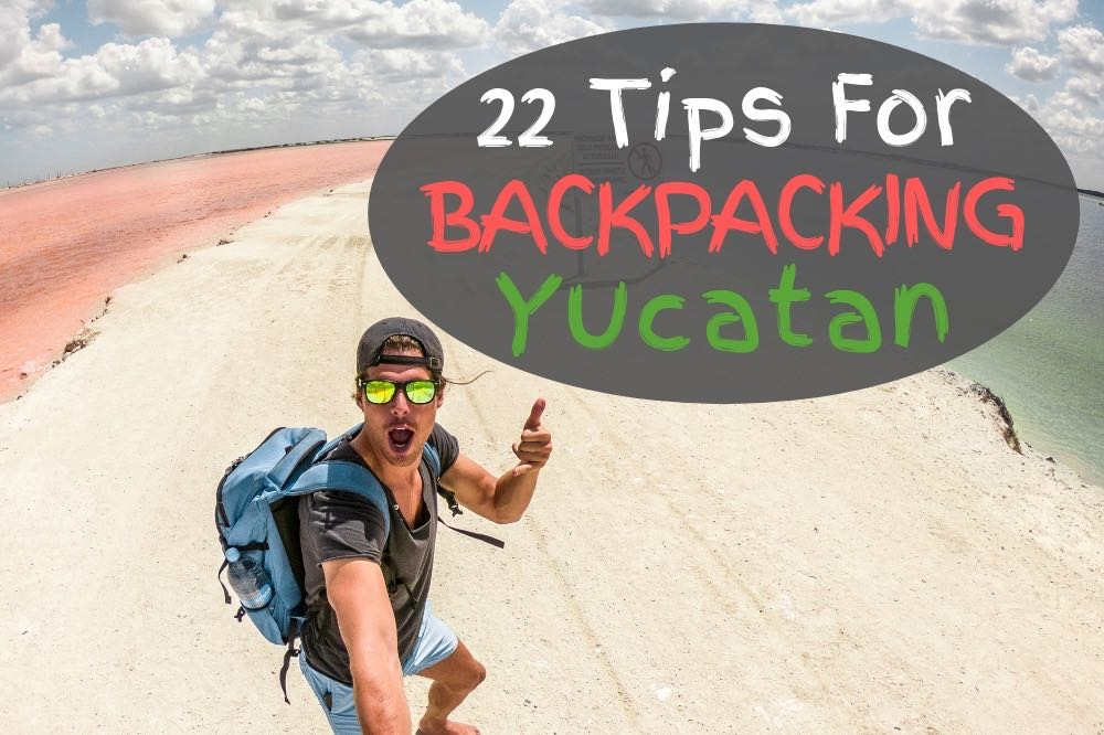 22 Tips For Backpacking Yucatan Peninsula & Total Costs