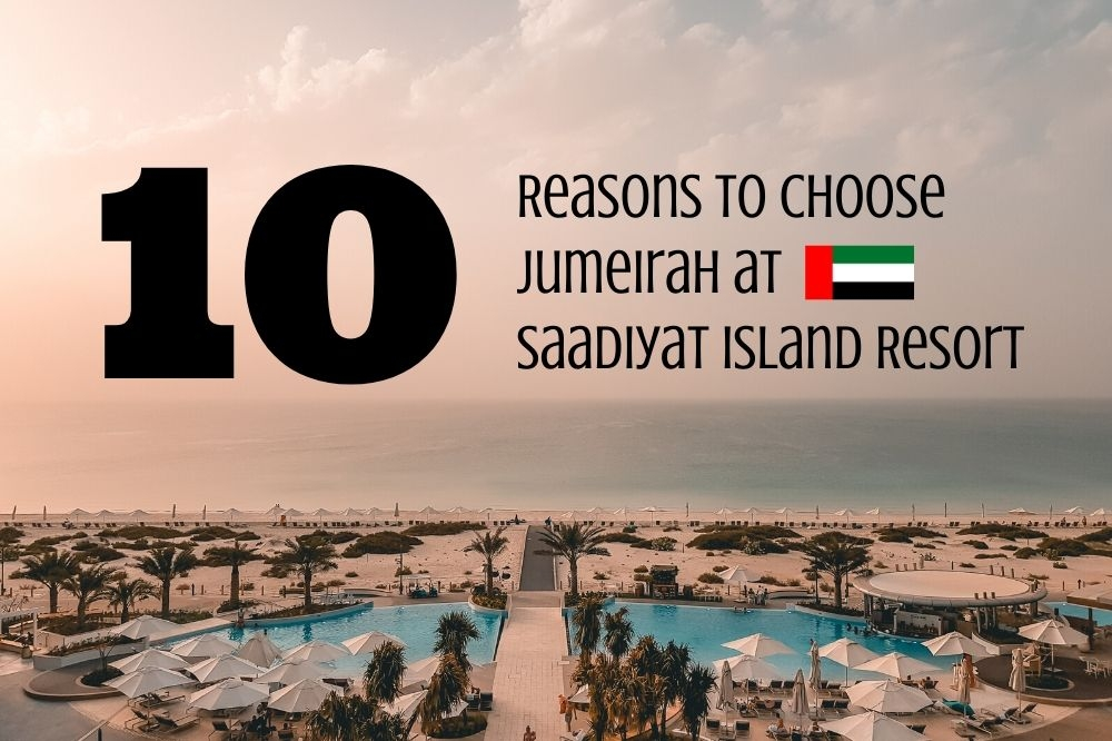 10 Reasons To Choose Jumeirah at Saadiyat Island Resort in Abu Dhabi