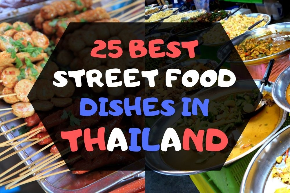 25 Best Street Food Dishes in Thailand (+printable checklist)