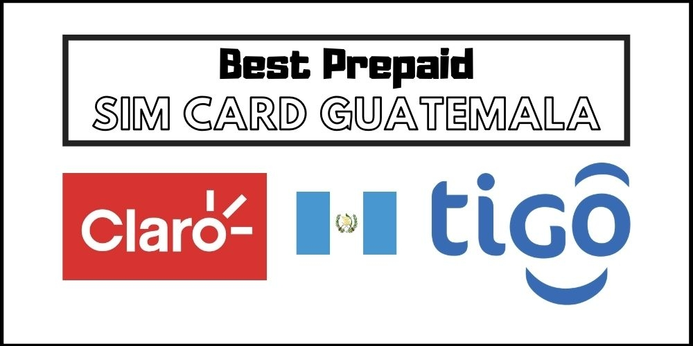 Best Guatemala Sim Card in 2021
