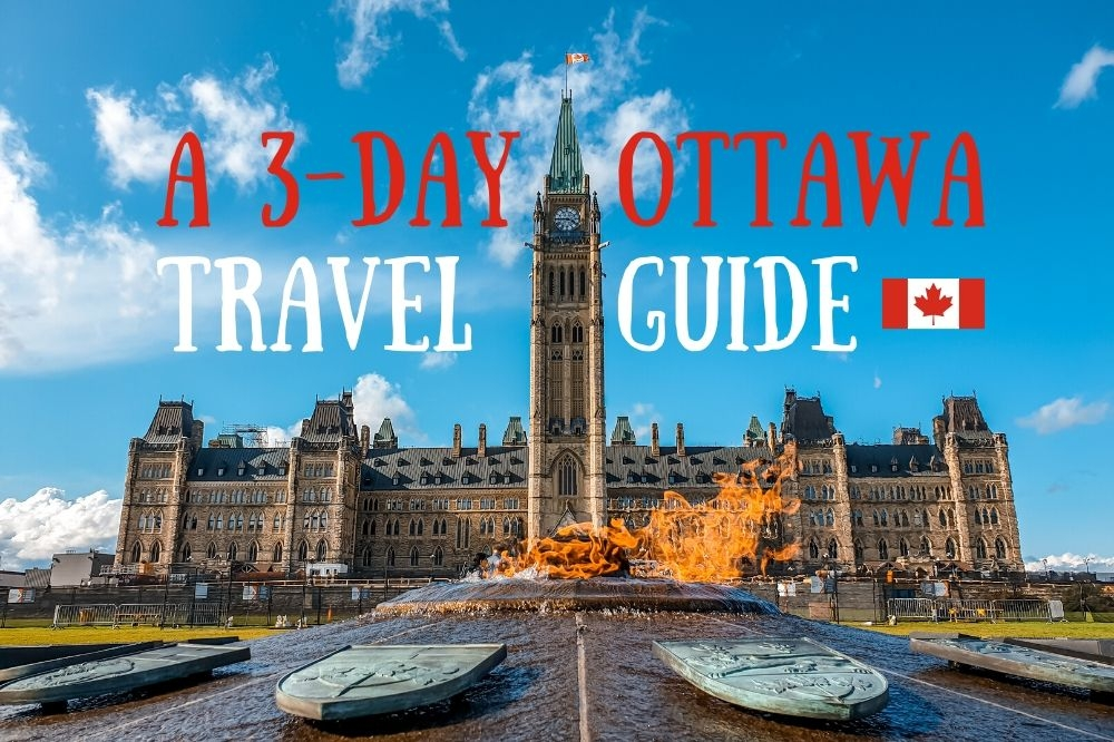 My Ottawa Travel Guide | 3 Days in Canada's Capital
