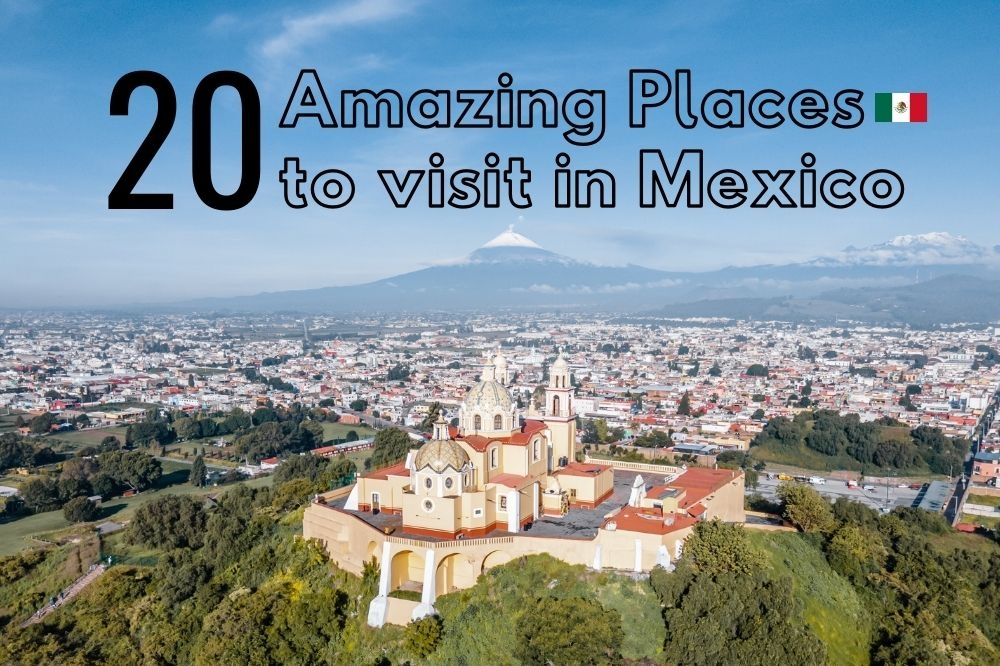 20 Amazing Places to Visit in Mexico