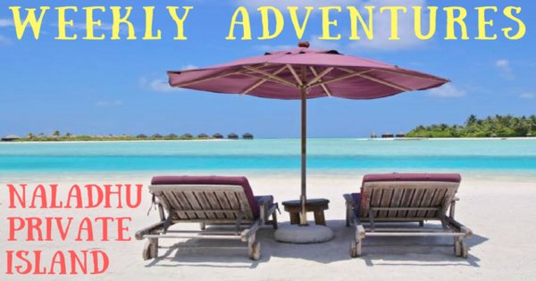 Weekly Adventures maldives naladhu private islandfb