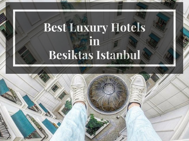 Best Luxury Hotels In Besiktas Istanbul